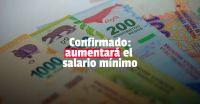Confirmaron que el salario mínimo subirá entre 46% y 48%